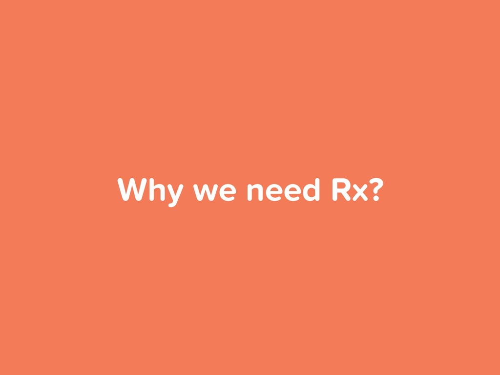 Why we need Rx?