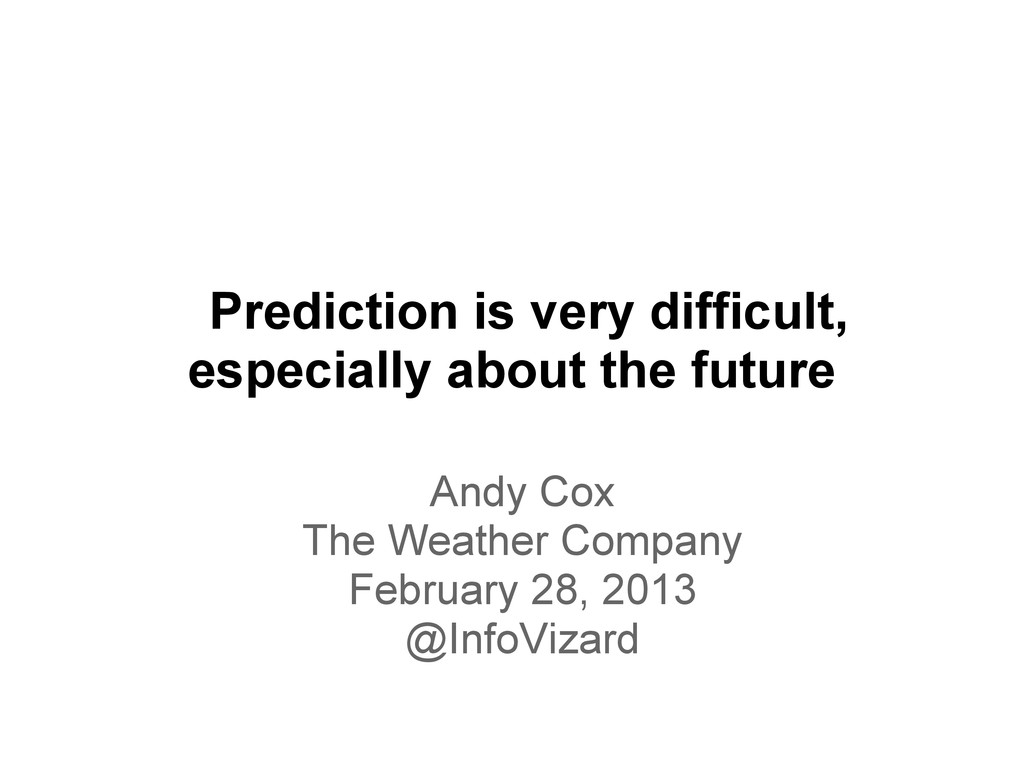 Prediction is very difficult, especially about ...
