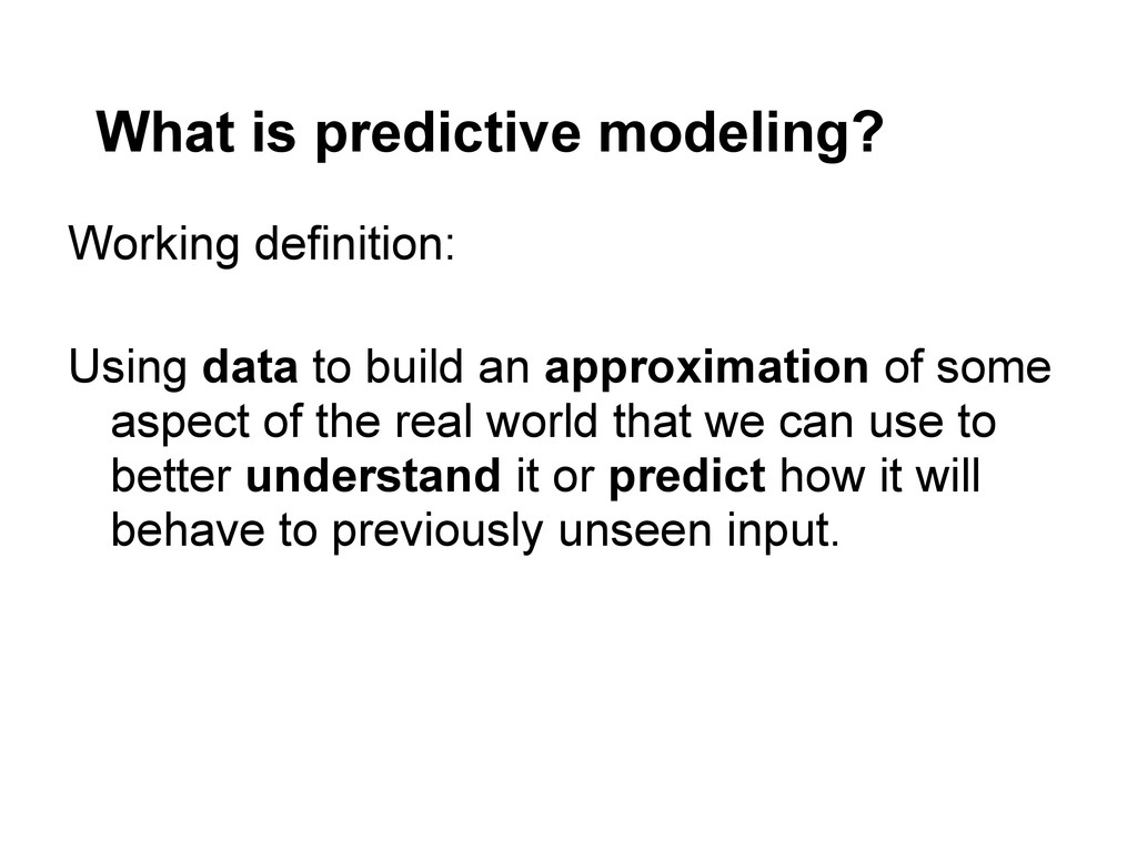 What is predictive modeling? Working definition...