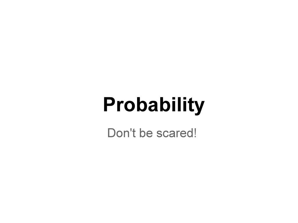 Probability Don't be scared!