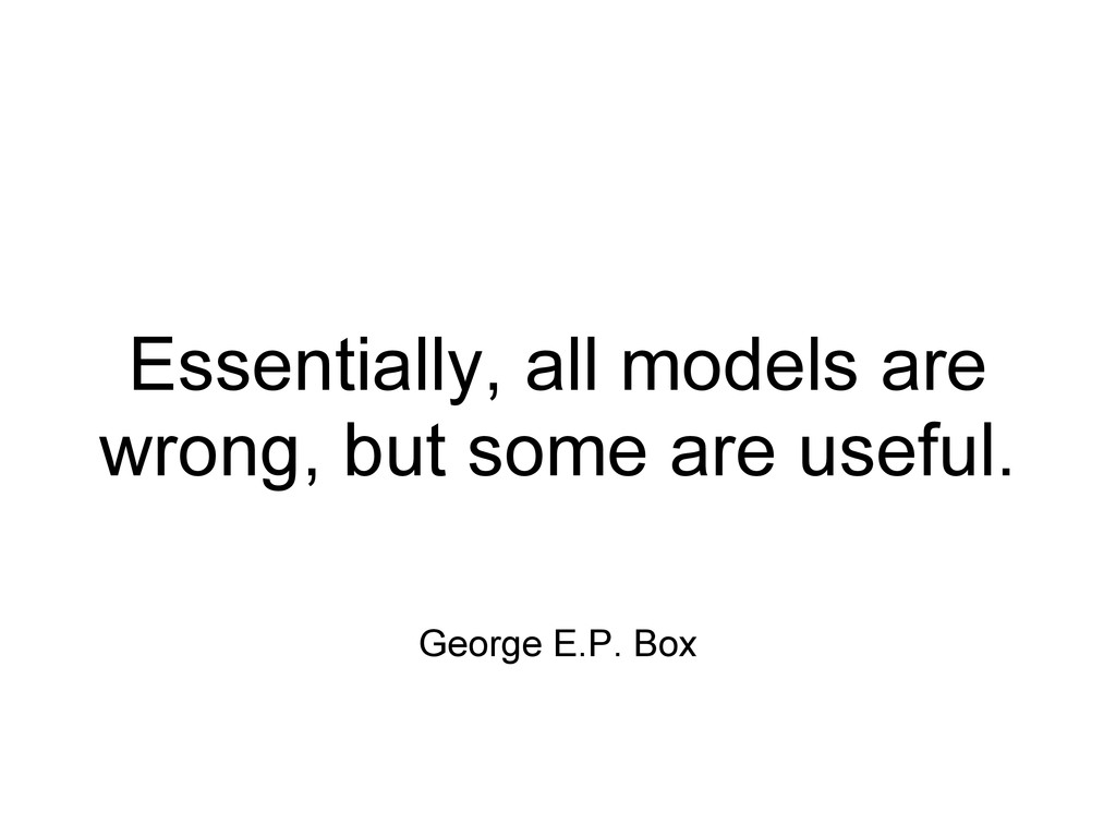 Essentially, all models are wrong, but some are...