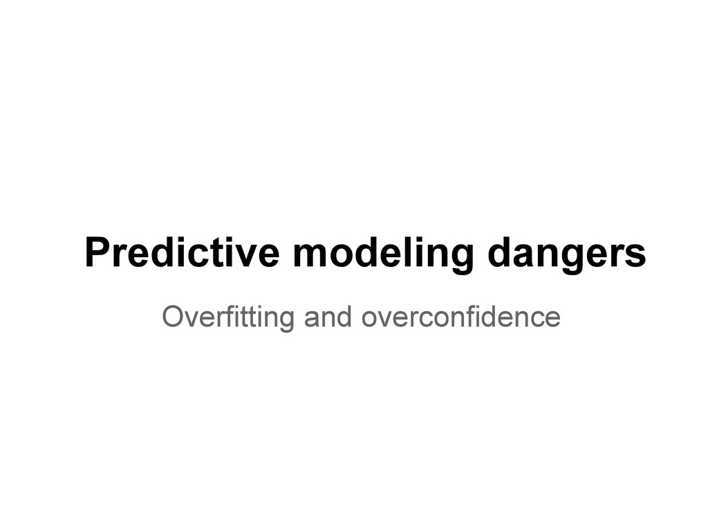 Predictive modeling dangers Overfitting and ove...