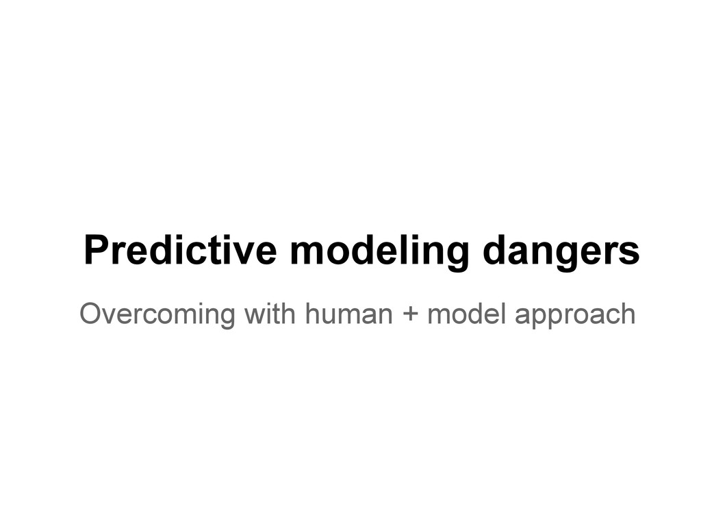 Predictive modeling dangers Overcoming with hum...