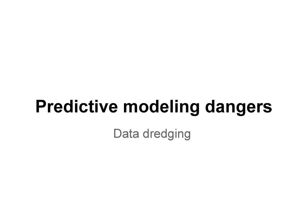 Predictive modeling dangers Data dredging
