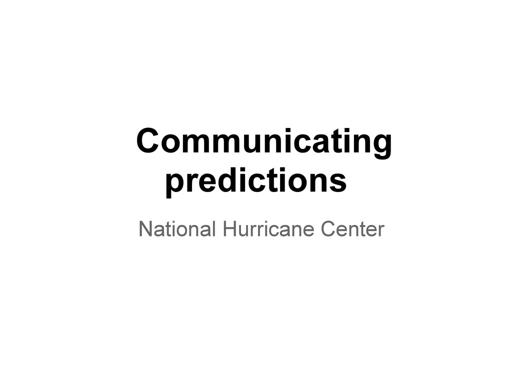 Communicating predictions National Hurricane Ce...