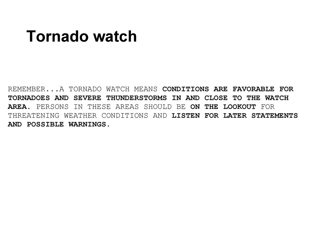 REMEMBER...A TORNADO WATCH MEANS CONDITIONS ARE...