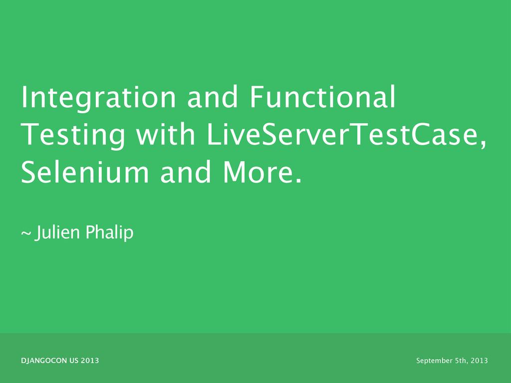 ~ Julien Phalip Integration and Functional Test...