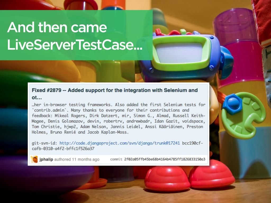 And then came LiveServerTestCase...