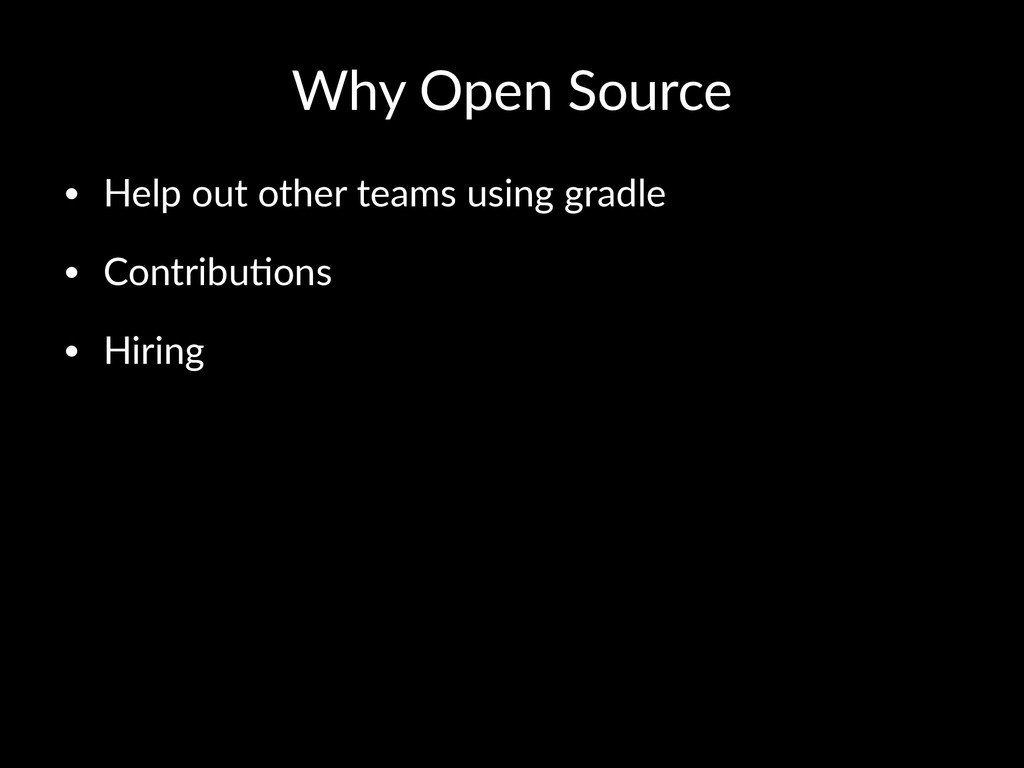 Why$Open$Source • Help&out&other&teams&using&gr...