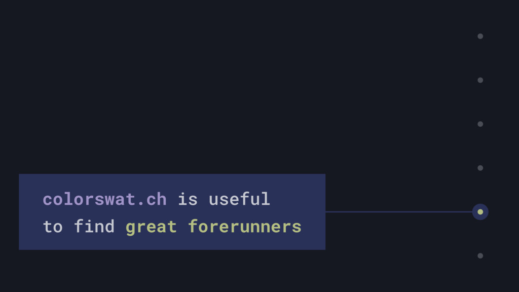 colorswat.ch is useful to find great forerunners