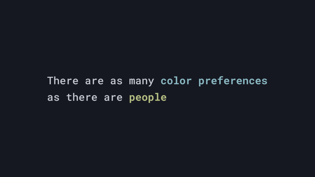 There are as many color preferences