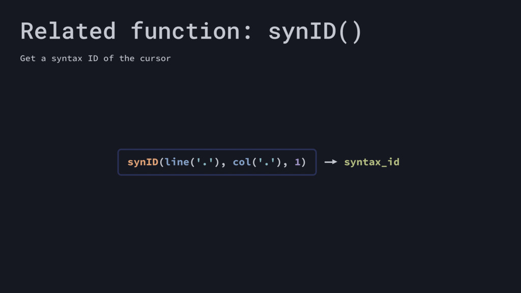 Related function: synID() Get a syntax ID of th...