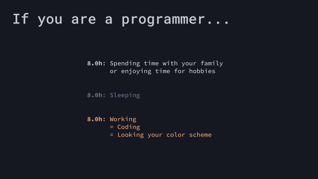 If you are a programmer... 8.0h: Sleeping 8.0h:...
