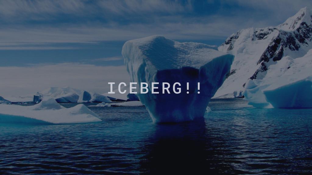 ICEBERG!!