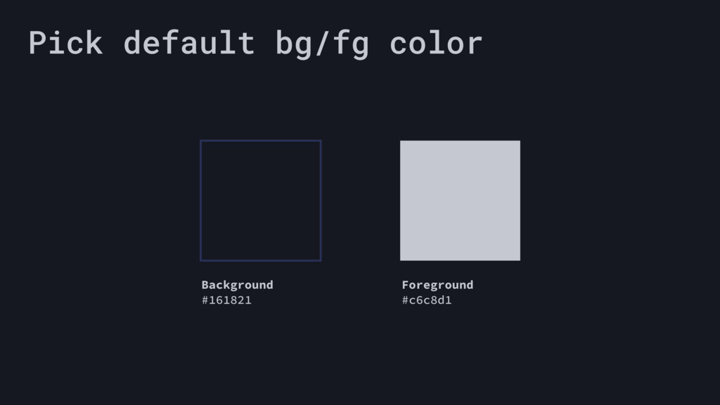 Pick default bg/fg color Background #161821 For...