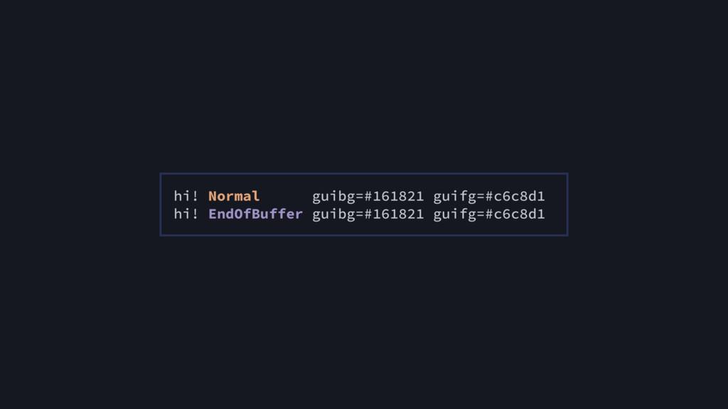 hi! Normal guibg=#161821 guifg=#c6c8d1 hi! EndO...