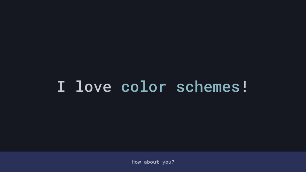 How about you? I love color schemes!