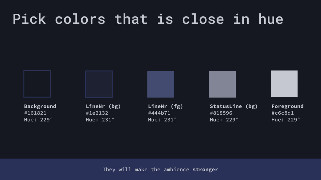 Pick colors that is close in hue They will make...