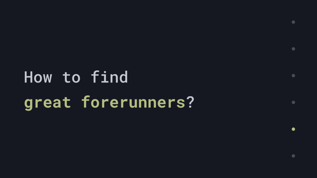 How to find great forerunners?