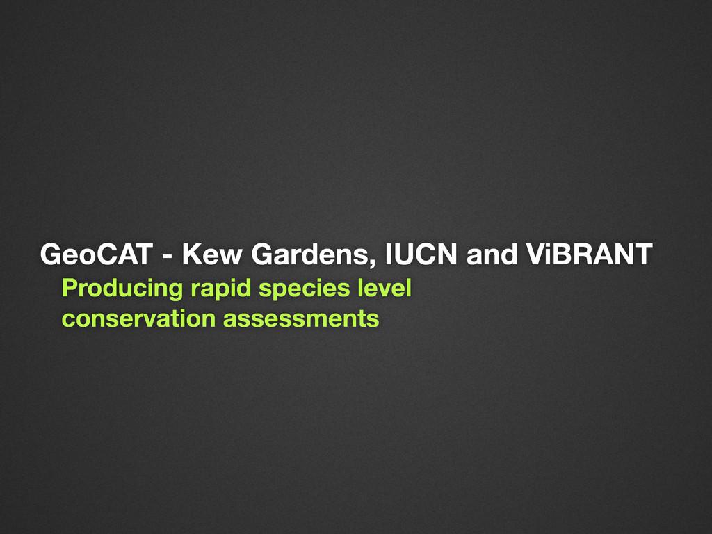 GeoCAT - Kew Gardens, IUCN and ViBRANT Producin...