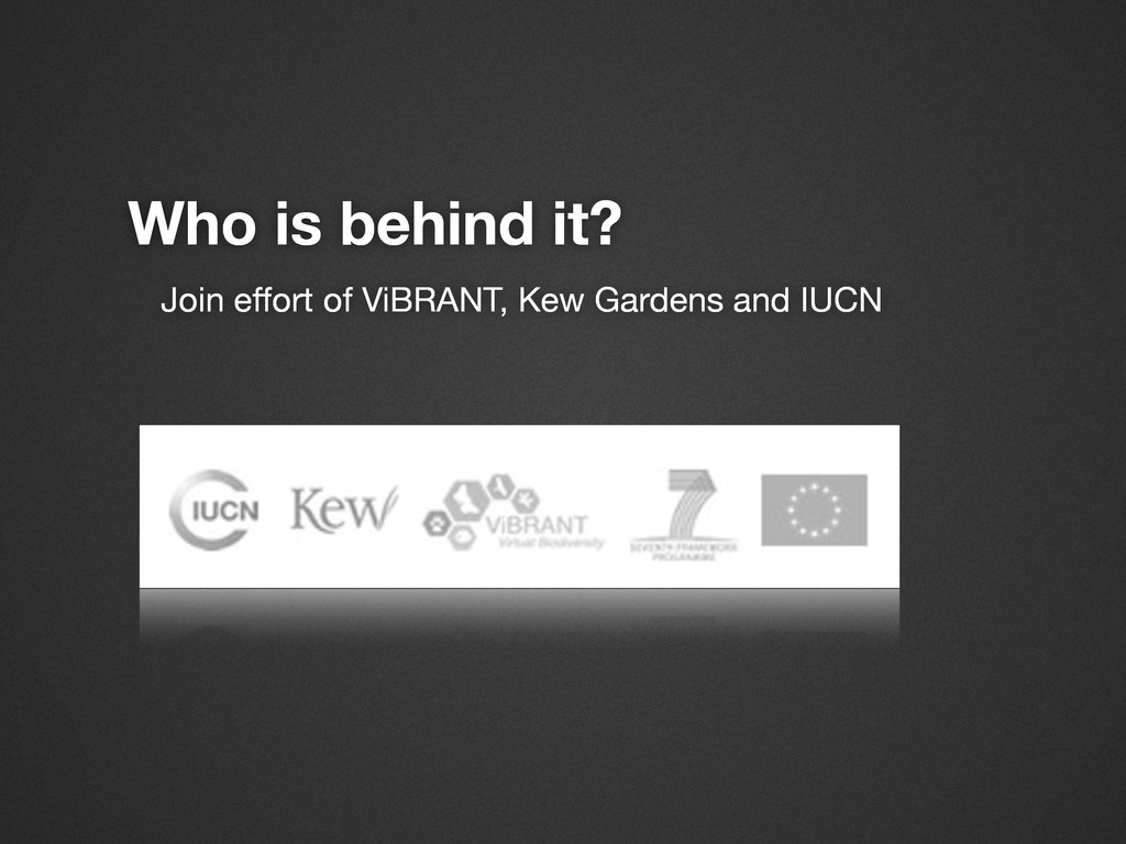 Who is behind it? Join effort of ViBRANT, Kew G...