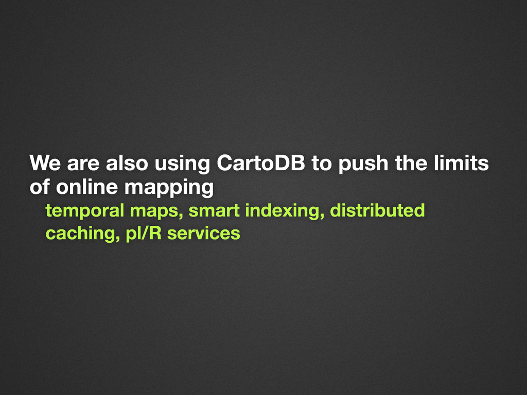 We are also using CartoDB to push the limits of...