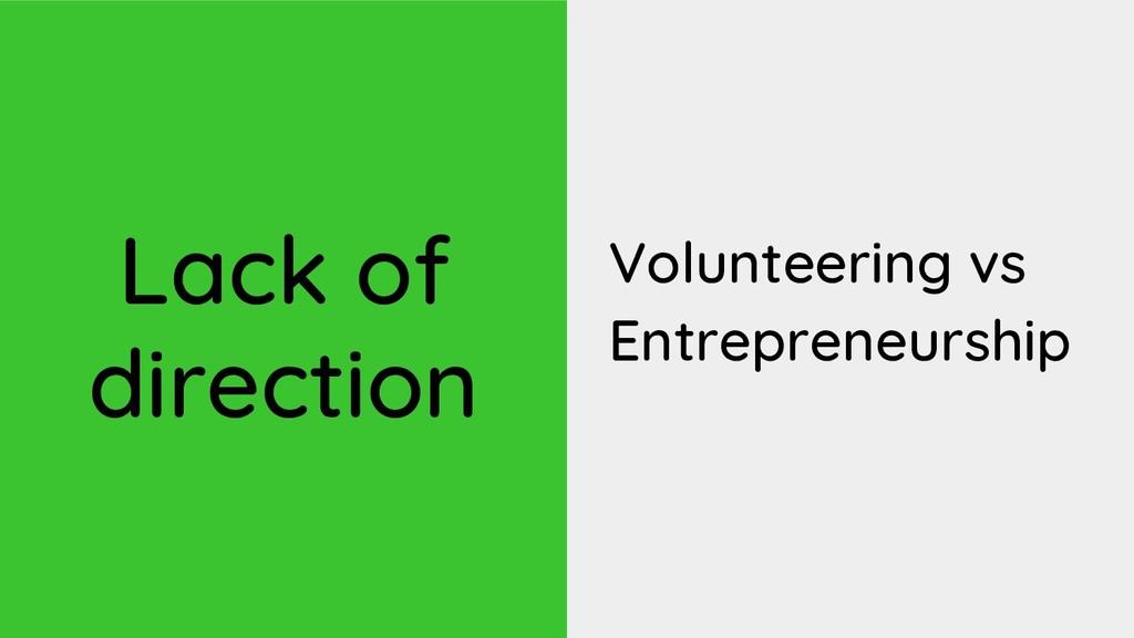 Lack of direction Volunteering vs Entrepreneurs...