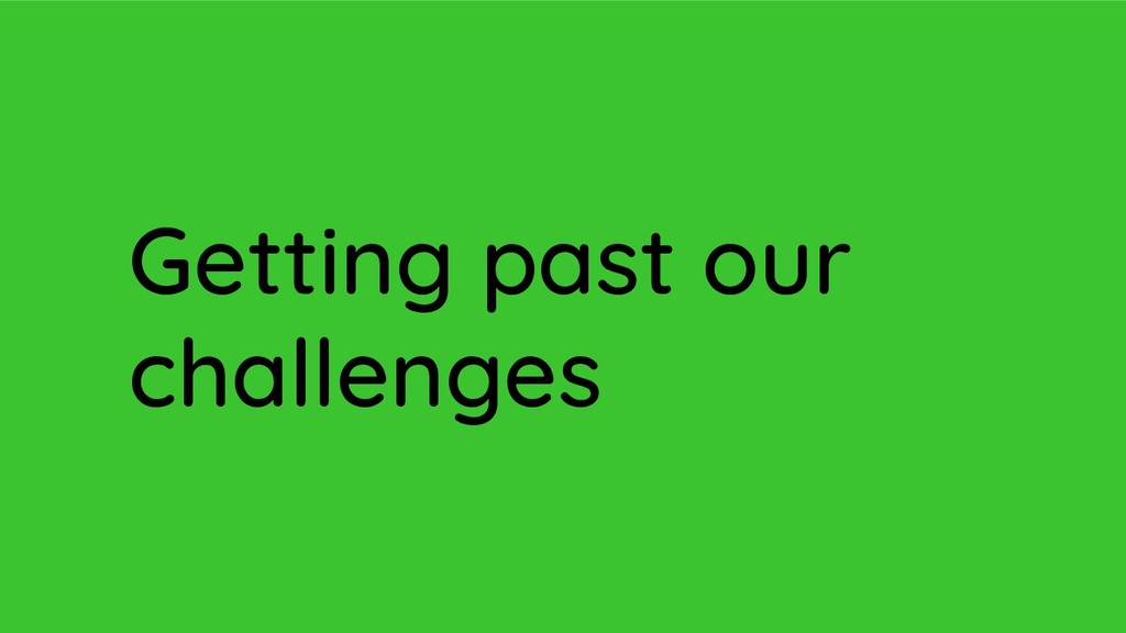 Getting past our challenges
