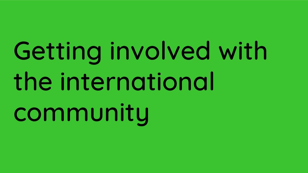 Getting involved with the international communi...