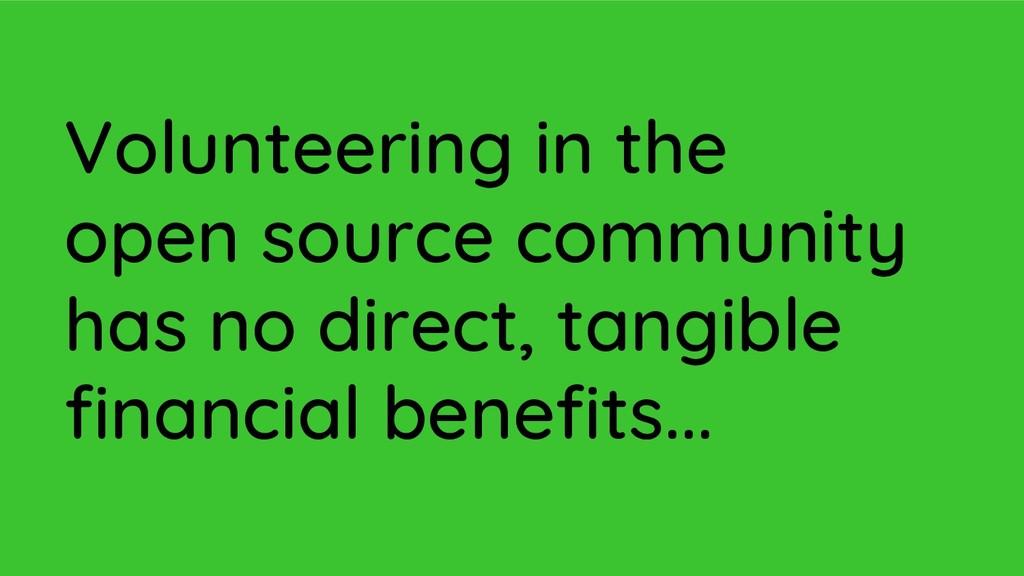 Volunteering in the open source community has n...