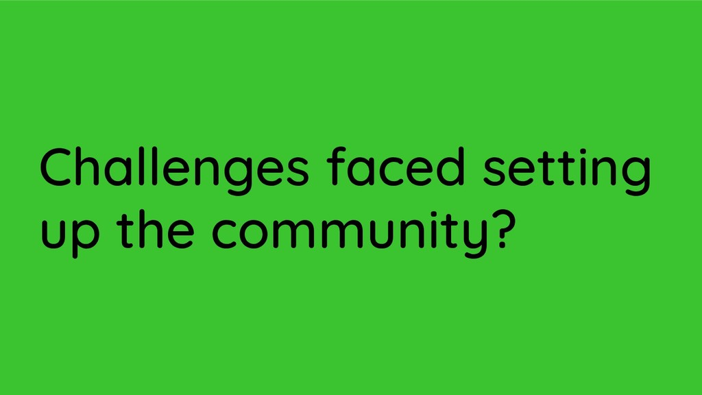 Challenges faced setting up the community?