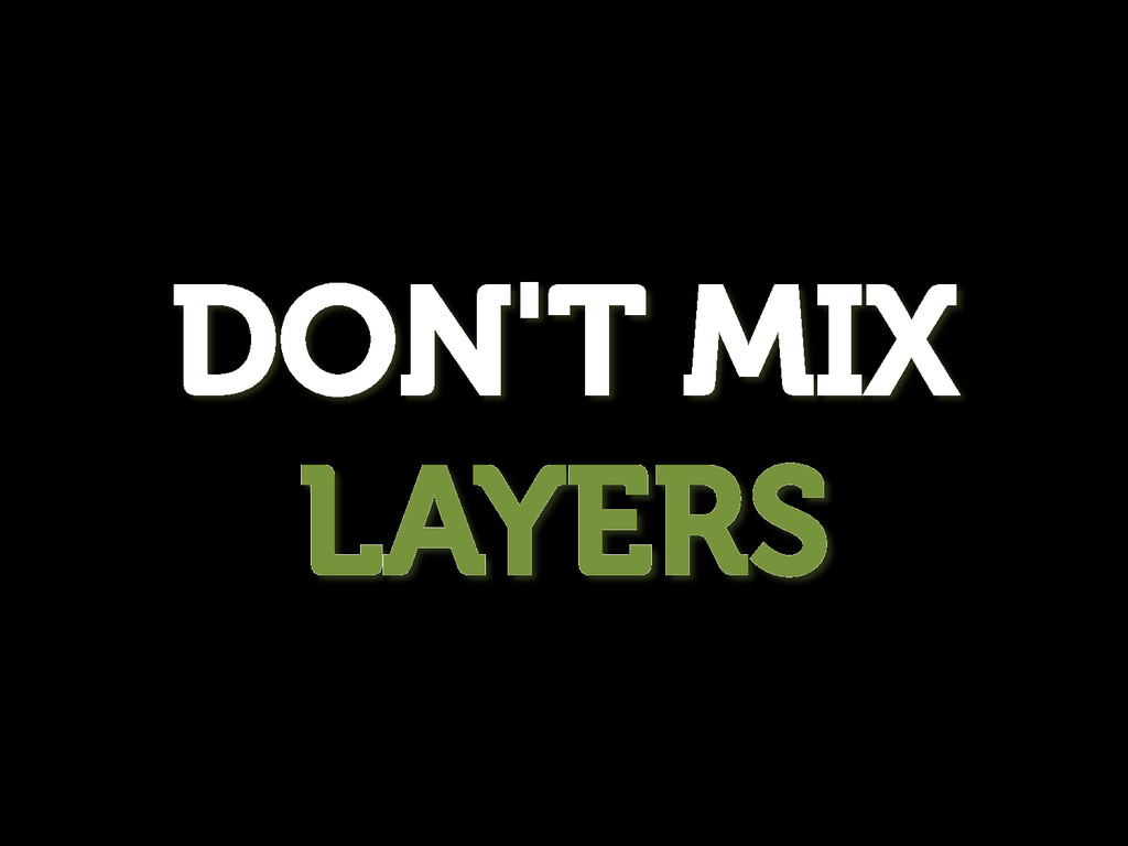 DON'T MIX LAYERS