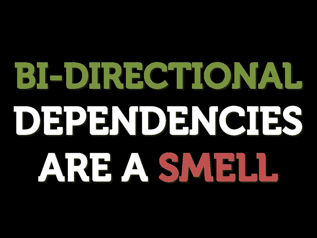 BI-DIRECTIONAL DEPENDENCIES ARE A SMELL