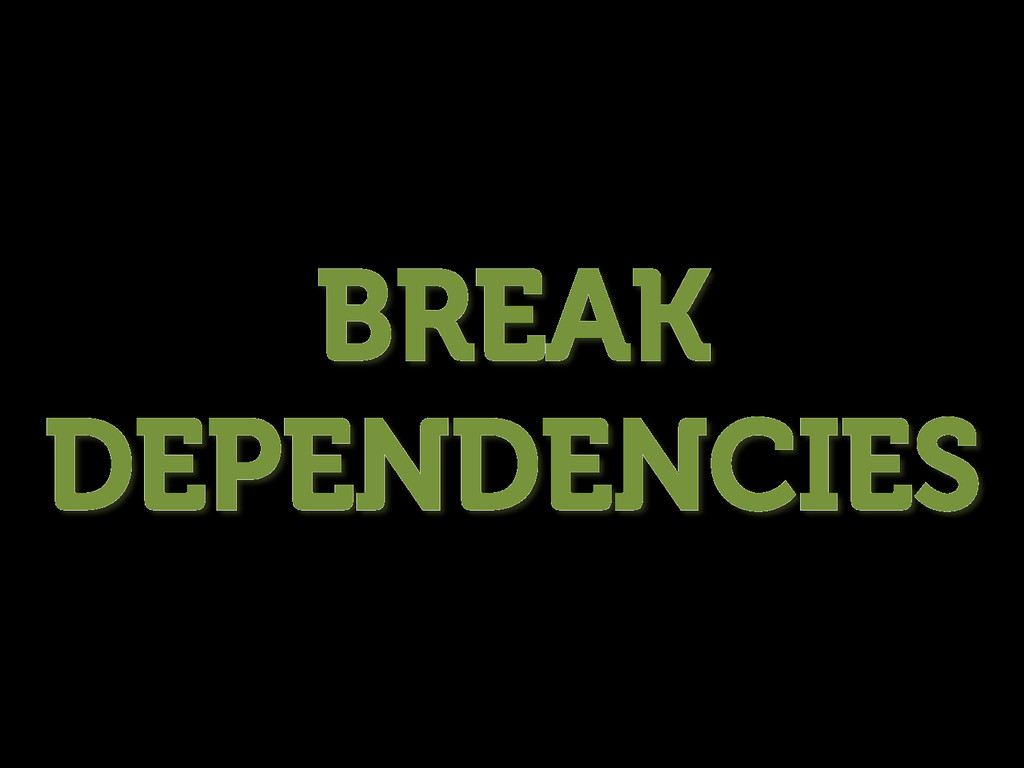 BREAK DEPENDENCIES
