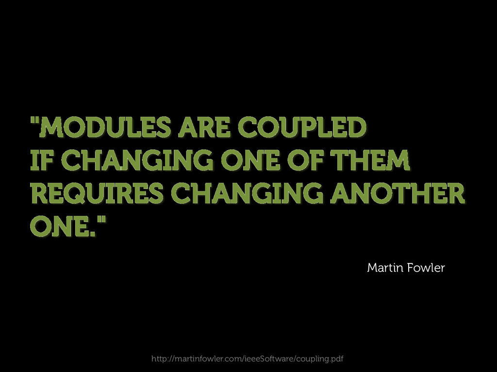 """MODULES ARE COUPLED IF CHANGING ONE OF THEM RE..."