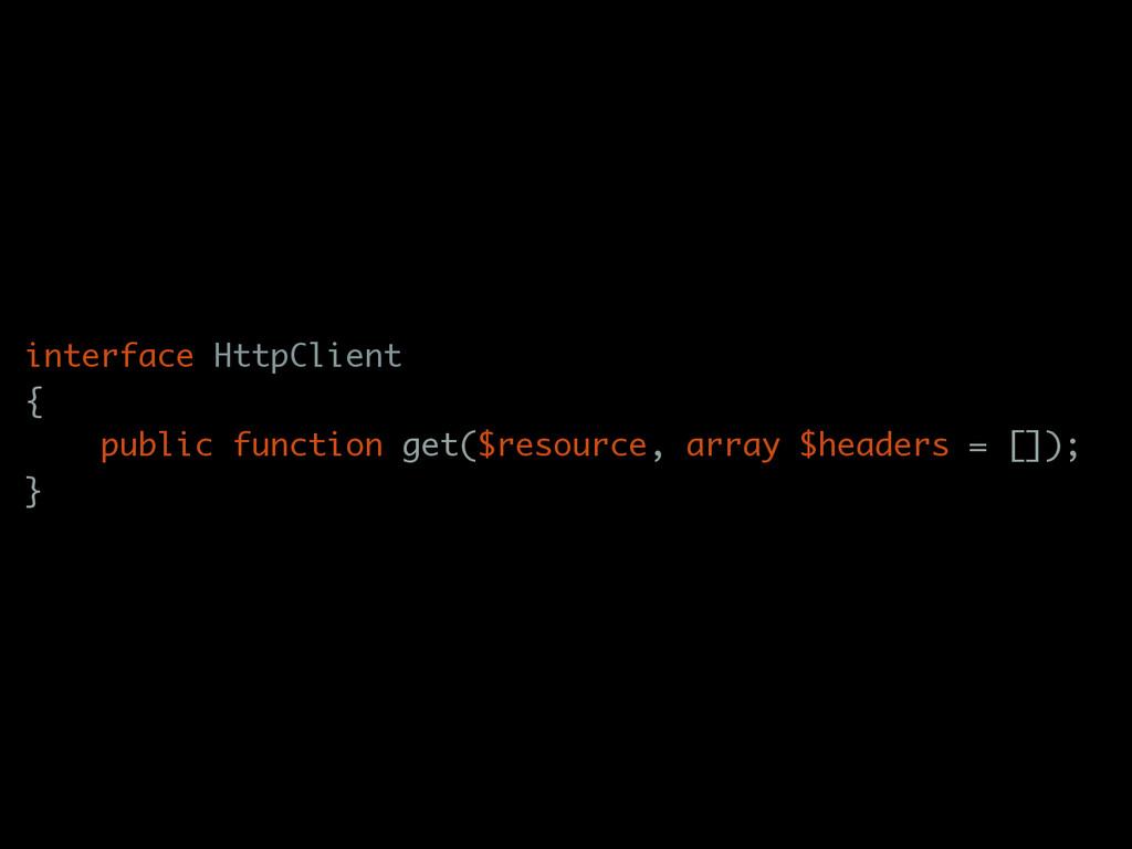 interface HttpClient { public function get($res...