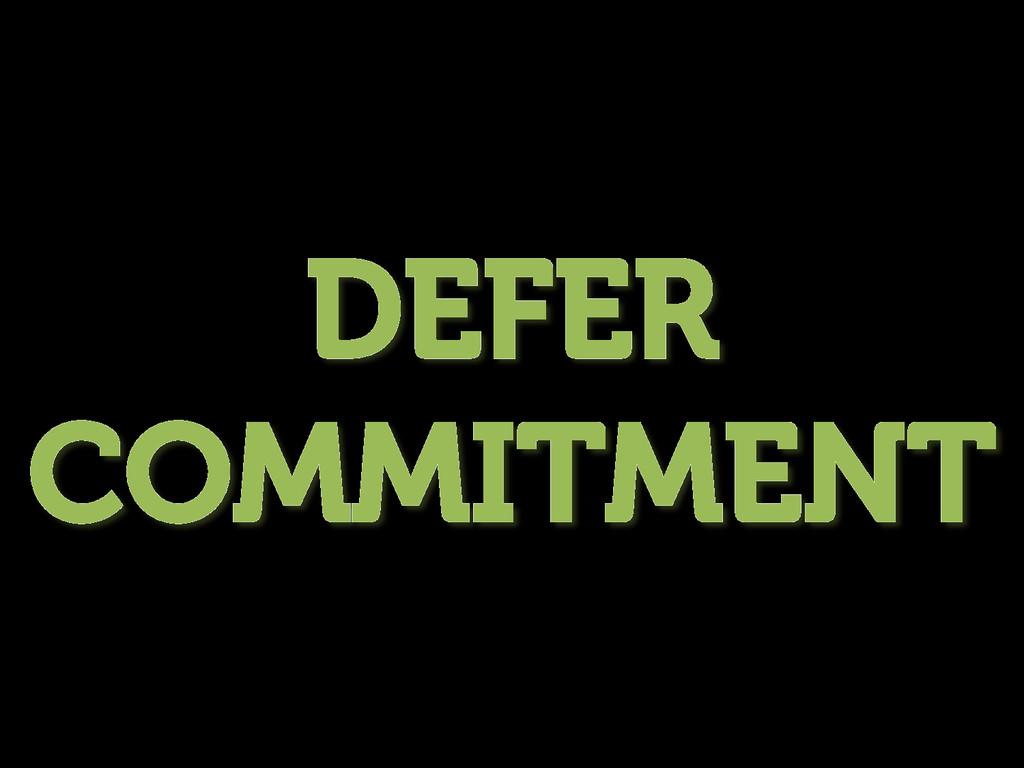DEFER COMMITMENT