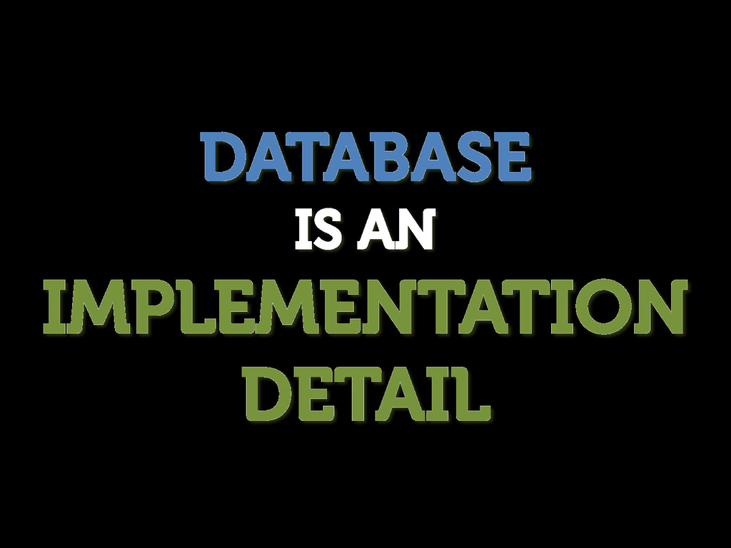 DATABASE IS AN IMPLEMENTATION DETAIL