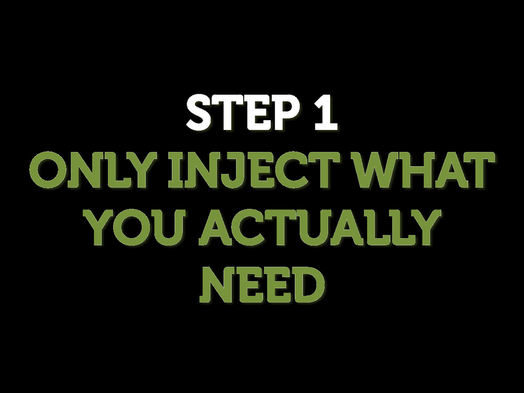 STEP 1 ONLY INJECT WHAT YOU ACTUALLY NEED