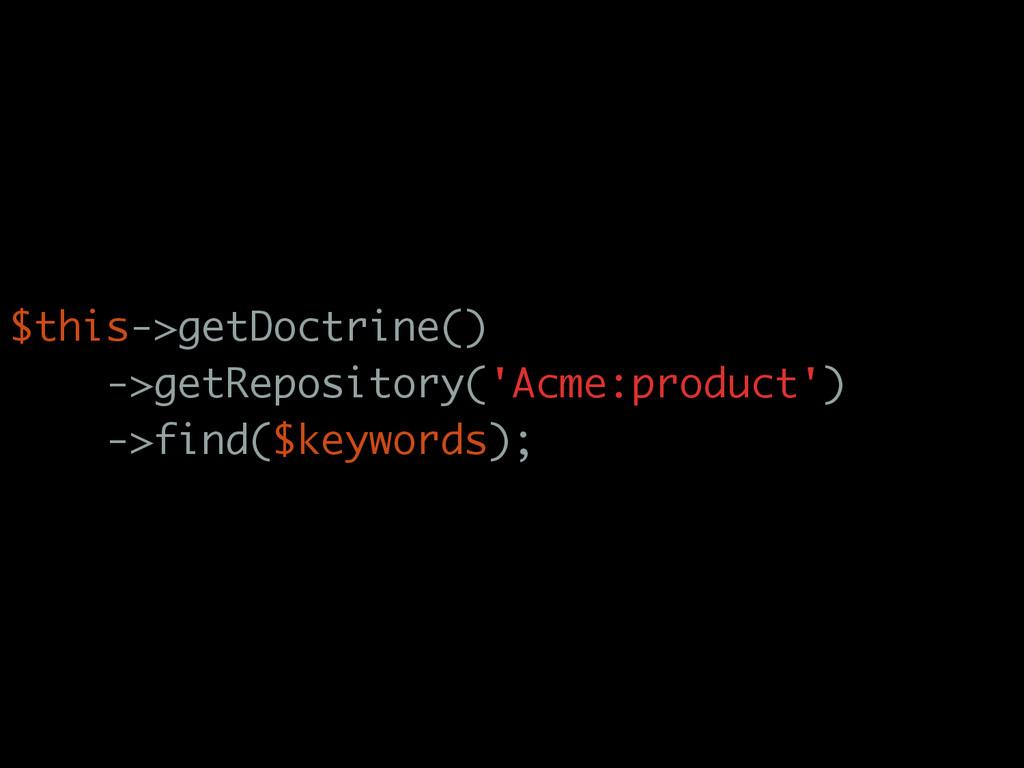 $this->getDoctrine() ->getRepository('Acme:prod...