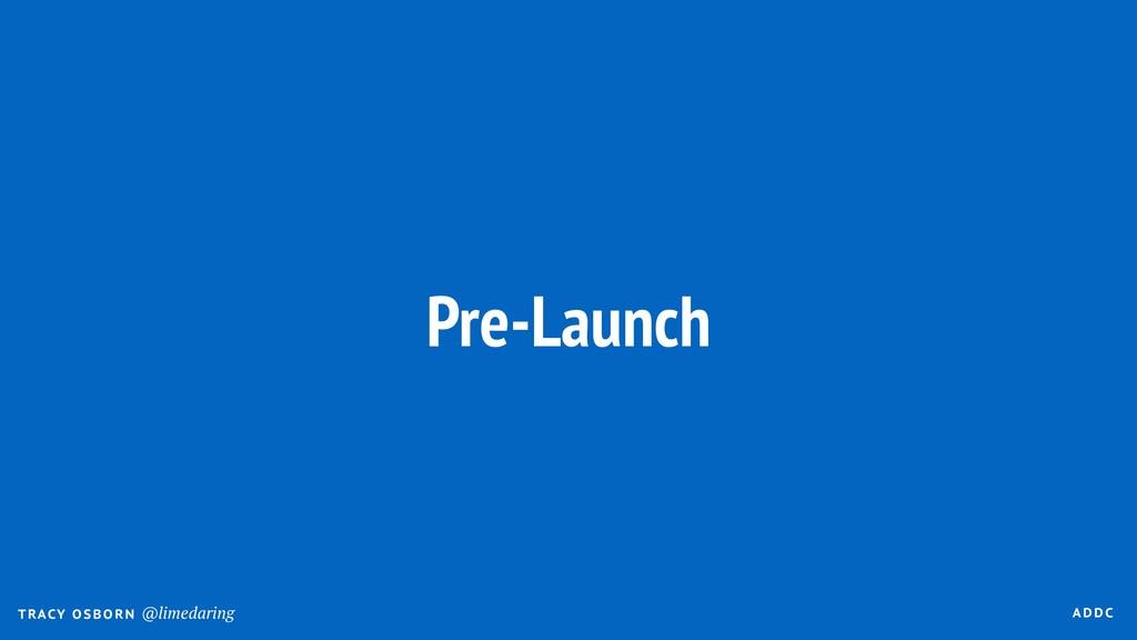 A DDC T RACY O SBO R N @limedaring Pre-Launch
