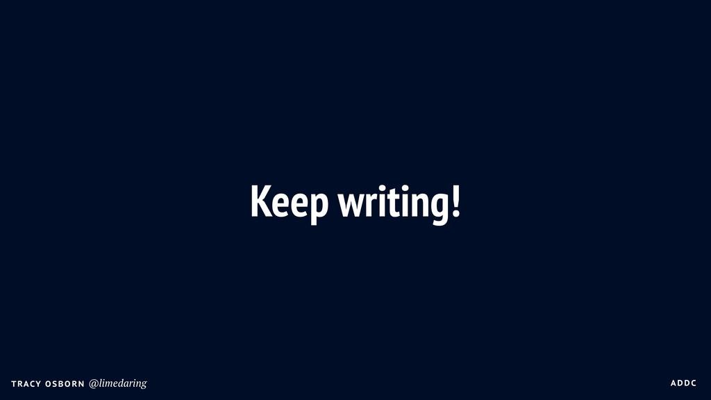 A DDC T RACY O SBO R N @limedaring Keep writing!