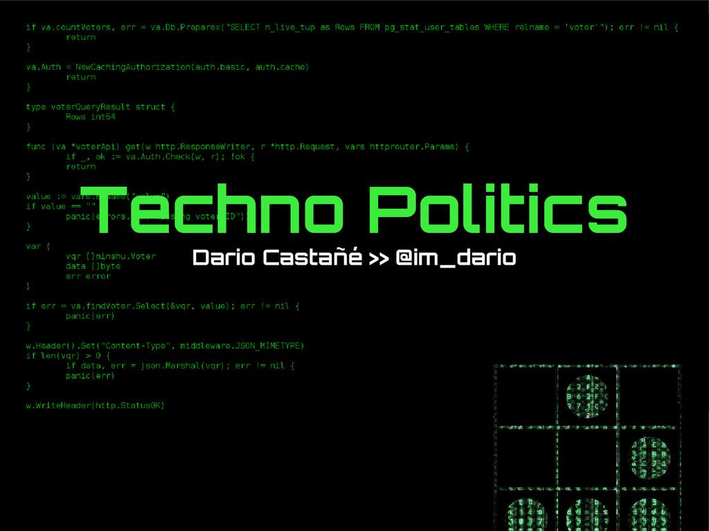 Techno Politics Dario Castañé >> @im_dario