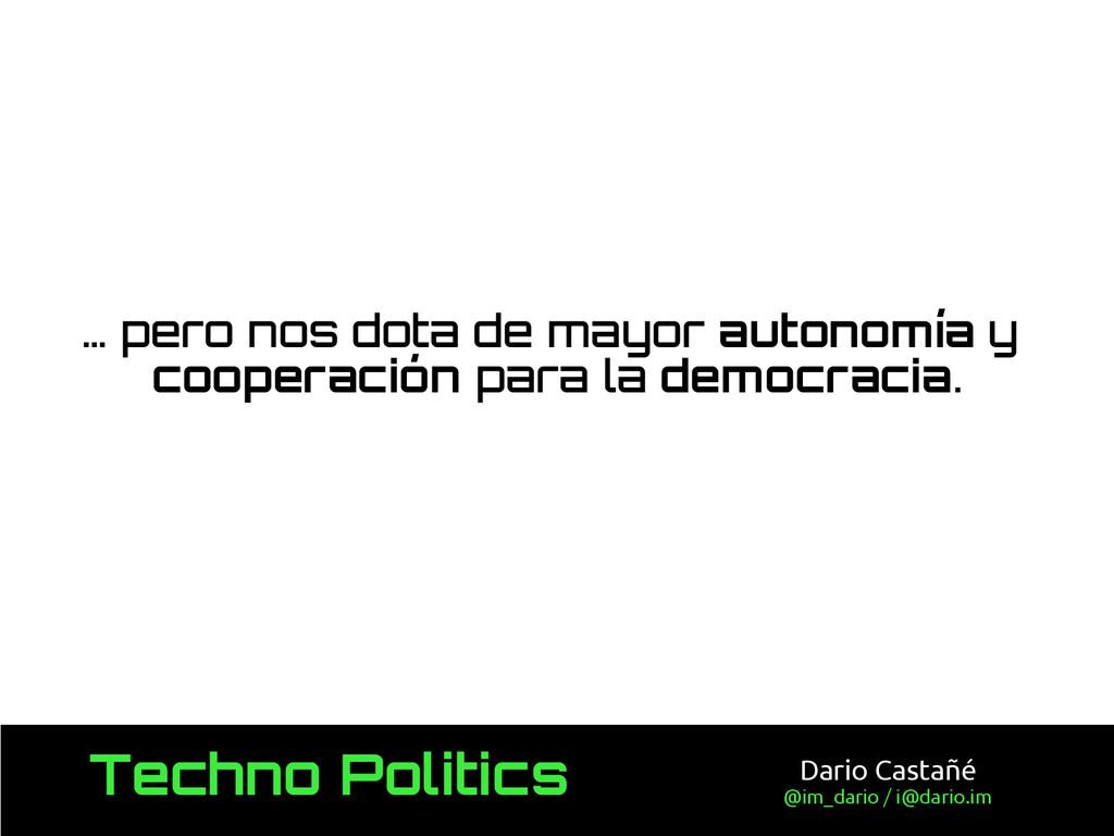 Techno Politics Dario Castañé @im_dario / i@dar...