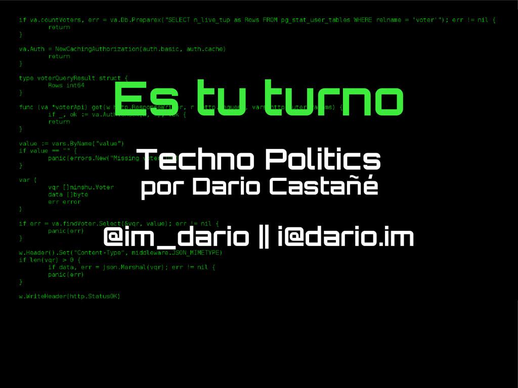 Es tu turno d Techno Politics por Dario Castañé...