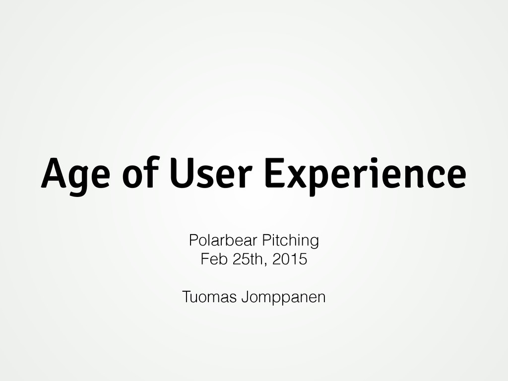 Age of User Experience Polarbear Pitching Feb 2...