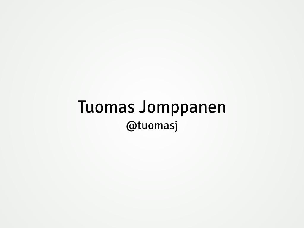 Tuomas Jomppanen @tuomasj