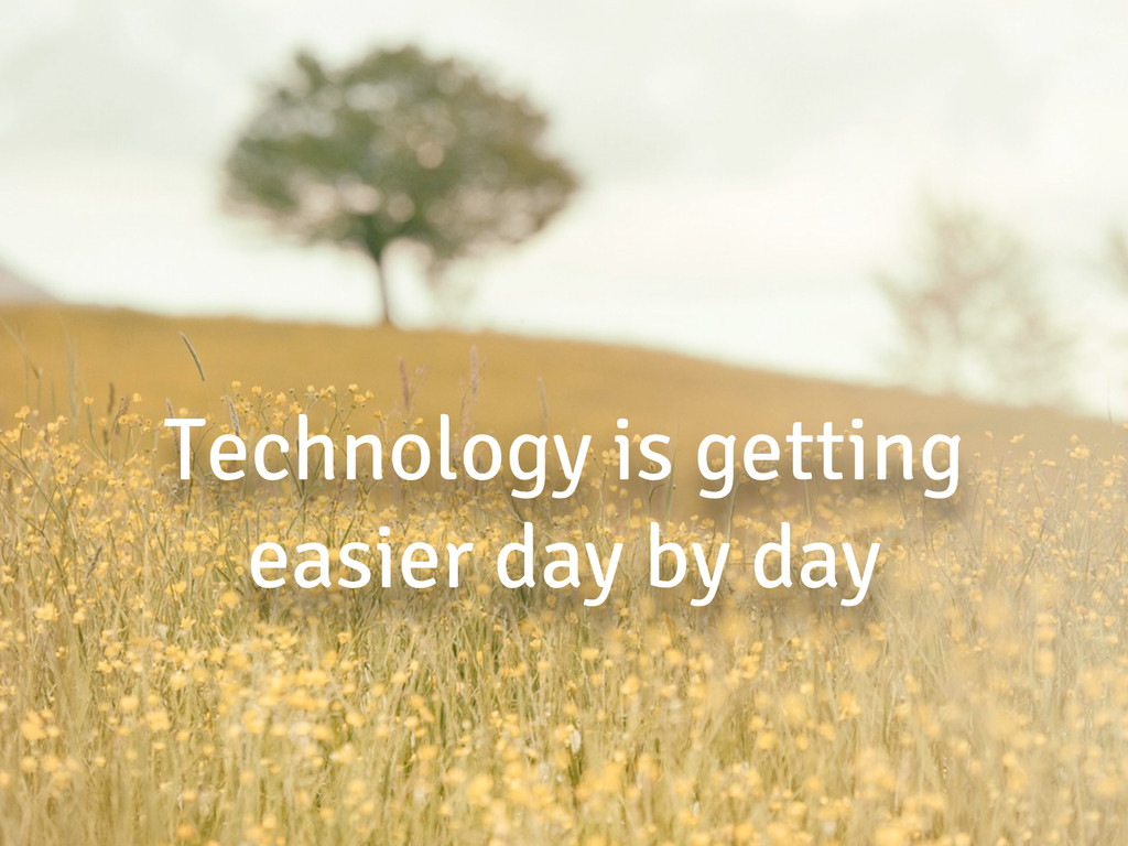 Technology is getting easier day by day