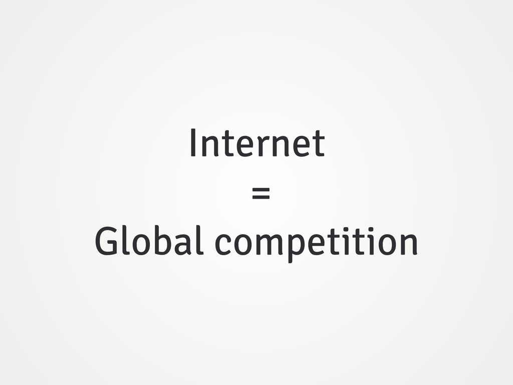 Internet = Global competition