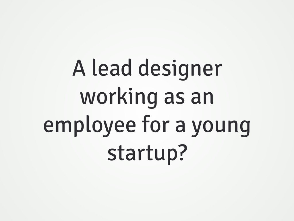 A lead designer working as an employee for a yo...